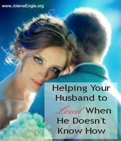 Helping Your Husband to Lead When He Doesn't Know How - Jolene Engle @ The Alabaster Jar