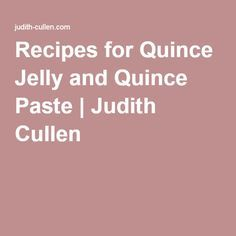 Recipes for Quince Jelly and Quince Paste | Judith Cullen