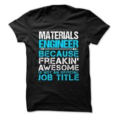 MATERIALS ENGINEER Because FREAKING Awesome Is Not An Official Job Title T-Shirts, Hoodies, Sweatshirts, Tee Shirts (21.99$ ==► Shopping Now!)