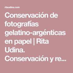 Conservación de fotografías gelatino-argénticas en papel   Rita Udina. Conservación y restauración de obra gráfica