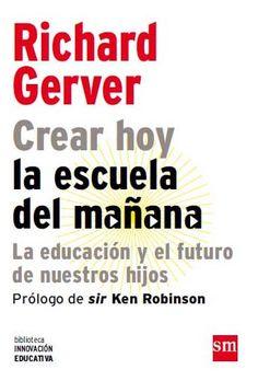Crear hoy la escuela del mañana. La educación y el futuro de nuestros hijos de Richard Herver. Editorial SM