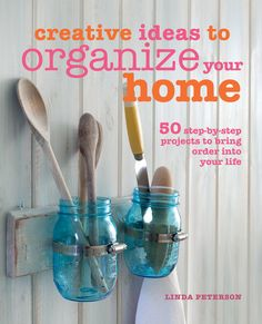 Creative Ideas to Organize Your Home By Linda Peterson
