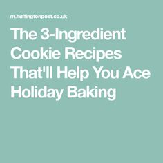 The 3-Ingredient Cookie Recipes That'll Help You Ace Holiday Baking