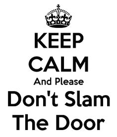Keep calm and Please donu0027t slam the door  sc 1 st  Pinterest & Please Donu0027t Slam The Door!!! Oh wait she just did!!! Getting into a ...
