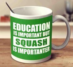 Education Is Important But Squash Is Importanter