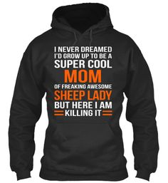 I Never Dreamed I'd Grow Up To Be A Super Cool Mom Of Freaking Awesome Sheep…