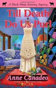 Till Death Do Us Purl (Black Sheep Knitting Mystery) by Anne Canadeo,http://www.amazon.com/dp/1439191409/ref=cm_sw_r_pi_dp_xTKWsb02J9ZB22WN