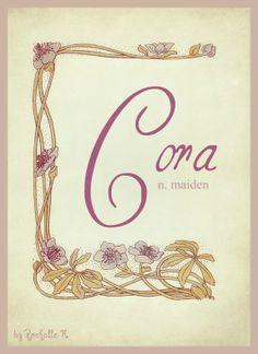 Baby Girl Name: Cora. Meaning: Maiden. Origin: Scottish; German; Greek. http://www.pinterest.com/vintagedaydream/baby-names/