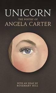 Unicorn-The-Poetry-of-Angela-Carter-Rosemary-Hill-Angela-Carter