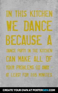 In this kitchen  we dance because a  dance party in the kitchen  can make all of your problems go away -  at least for 3:05 minutes.