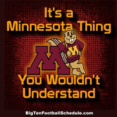 Let's Go Gophers!!! http://www.bigtenfootballschedule.com/minnesota_football_schedule_.html