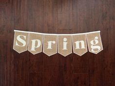 A personal favorite from my Etsy shop https://www.etsy.com/listing/179643816/spring-spring-time-burlap-bunting-banner