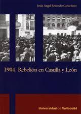 1904 : Rebelión en Castilla y León, 2013 http://absysnet.bbtk.ull.es/cgi-bin/abnetopac01?TITN=496605