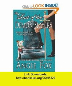 The Last of the Demon Slayers (9781453888940) Angie Fox , ISBN-10: 1453888942  , ISBN-13: 978-1453888940 ,  , tutorials , pdf , ebook , torrent , downloads , rapidshare , filesonic , hotfile , megaupload , fileserve