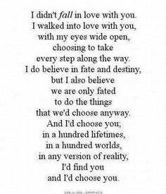 My Love for you is a Choice and I wouldn't have it any other way. I wake up everyday choosing to Love you, everyday just a little more than yesterday. Cole letters 30 Love Poems For Him Cute Quotes, Great Quotes, Quotes To Live By, Inspirational Quotes, Funny Quotes, Amazing Man Quotes, Good Man Quotes, Deep Quotes, Wedding Vows That Make You Cry