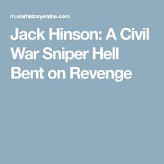 Jack Hinson: A Civil War Sniper Hell Bent on Revenge