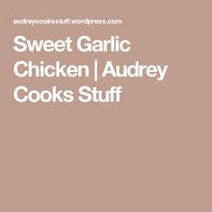 Sweet Garlic Chicken | Audrey Cooks Stuff