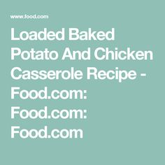 Loaded Baked Potato And Chicken Casserole Recipe - Food.com: Food.com: Food.com