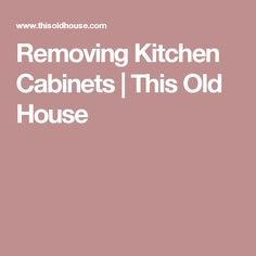 Removing Kitchen Cabinets | This Old House
