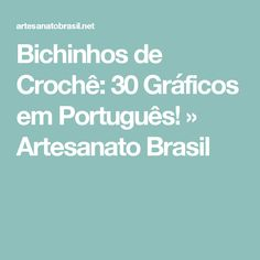 Bichinhos de Crochê: 30 Gráficos em Português! » Artesanato Brasil