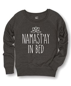 Love this Heather Charcoal 'Namast'ay in Bed' Slouchy Sweatshirt on #zulily! #zulilyfinds
