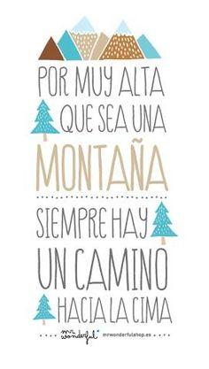 Por muy alta que sea una montaña siempre hay un camino hacia la cima. | by Mr. Wonderful*