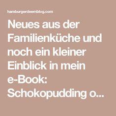 Neues aus der Familienküche und noch ein kleiner Einblick in mein e-Book: Schokopudding ohne Zucker. Ein absoluter Alleskönner! | Hamburger Deern ---