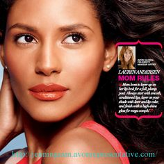 "We asked Avon Global Celebrity Makeup Artist Lauren Andersen for some of the beauty rules she learned from her mom. Lauren shared, ""Mom loves to layer up on her lip look for a full, plump pout. Always start with smooth, conditioned lips, layer on your shade with liner and lip color, and finish with a high-shine gloss for mega oomph!"""