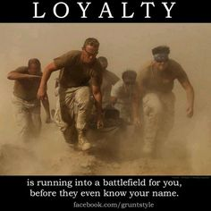 Loyalty: Is running into a battlefield for you, before they even know your name...