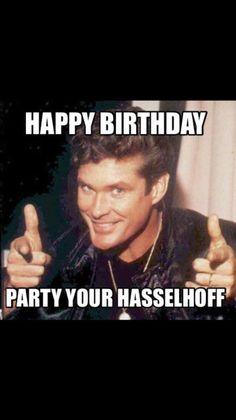 Hasselhoff Birthday wishes Funny Happy Birthday Wishes, Happy Birthday Pictures, Birthday Wishes Quotes, Happy Birthday Parties, Birthday Blessings, Funny Birthday Cards, Happy Birthdays, Birthday Funnies, 40th Birthday