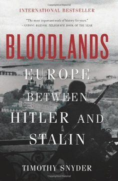 Bloodlands: Europe Between Hitler and Stalin by Timothy S