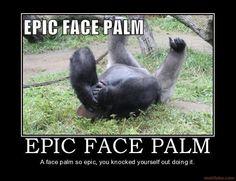 Epic Face Palm