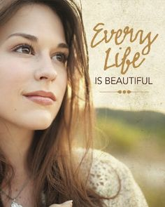 EVERY life is beautiful! <3 LOVE this quote from the movie October Baby-one of my favorite films!