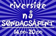 Nå er Riverside søndagsåpent igjen!!! Kom, kom, kom!!!