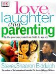 Love, Laughter and Parenting : In the Precious Years from Birth to Six by Sharon Biddulph and Steve Biddulph (2001, Hardcover)