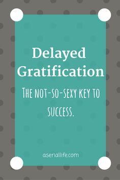 Instant gratification is sexier than delayed gratification. It's decadent, indulgent, and it's dopamine releasing. That means we get a rush (cue James Brown). Sadly, instant gratification can be …