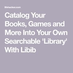 Catalog Your Books, Games and More Into Your Own Searchable 'Library' With Libib Physics, Acting, Catalog, Games, Reading, Books, Cozy, Libros, Book