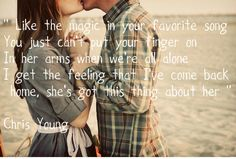 She's Got This Thing About Her ~ Chris Young <3<3<3