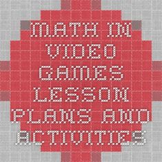 Math in Video games lesson plans and activities