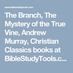 The Branch, The Mystery of the True Vine, Andrew Murray, Christian Classics books at BibleStudyTools.com