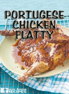 PORTUGESE CHICKEN FLATTY (Marcé Krynauw) Ingredients: 1 whole chicken flatten tbsp. South African Dishes, South African Recipes, Indian Food Recipes, Braai Recipes, Cooking Recipes, Portugese Chicken, Portuguese Recipes, Portuguese Food, International Recipes
