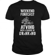 Weekend Forecast Atving With A Chance Of Drinking Funny Gift For Any ATV Fan - #design t shirts #green hoodie. SIMILAR ITEMS => https://www.sunfrog.com/Hobby/Weekend-Forecast-Atving-With-A-Chance-Of-Drinking-Funny-Gift-For-Any-ATV-Fan-Black-Guys.html?id=60505