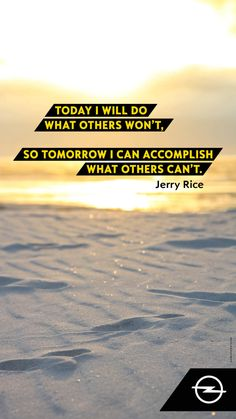 Today I will do what others won't, so tomorrow I can accomplish what others can't - Jerry Rice Just Keep Going, Going To Work, Positive Attitude, Positive Thoughts, Good Life Quotes, Best Quotes, Optimist Quotes, Now Is Good, Without Hope