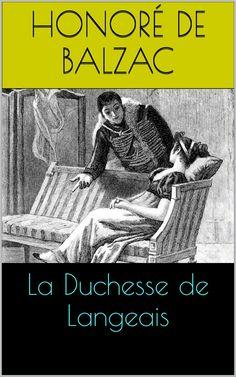 La Duchesse de Langeais est un roman du romancier, critique littéraire, essayiste, journaliste et écrivain français Honoré de Balzac (1799 – 1850).