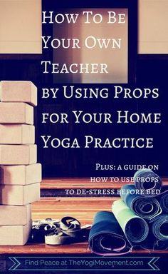 How To Use Props To Advance Your Yoga Practice At Home
