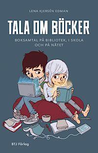Kjersén Edman, Lena (2013) Tala om böcker : boksamtal på bibliotek, i skola och på nätet