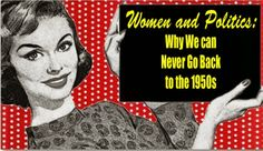 Women and Politics: Why We can Never Go Back to the 1950s | Nomadic Politics
