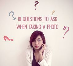 10 Questions to Ask When Taking a Photo #photography #phototips http://digital-photography-school.com/10-questions/