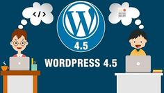 Arrival of New Version: WordPress 4.5 targeted to Release in Mid-April