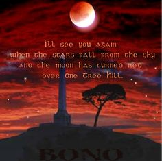 Possibly the best U2 song. The moon is up, and over One Tree Hill, you see the sun go down in your eyes.